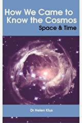 How We Came to Know the Cosmos: Space & Time Kindle Edition