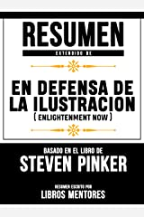 Resumen De En Defensa De La Ilustracion (Enlightenment Now) – Basado En El Libro De Steven Pinker (Spanish Edition) Kindle Edition