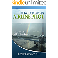 HOW TO BECOME AN AIRLINE PILOT: Achieve Your Dream Without Going Broke