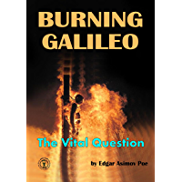 Burning Galileo: The Vital Question (The Rules of Rhetoric, The Socratic Method, and Critical Thinking Book 1)