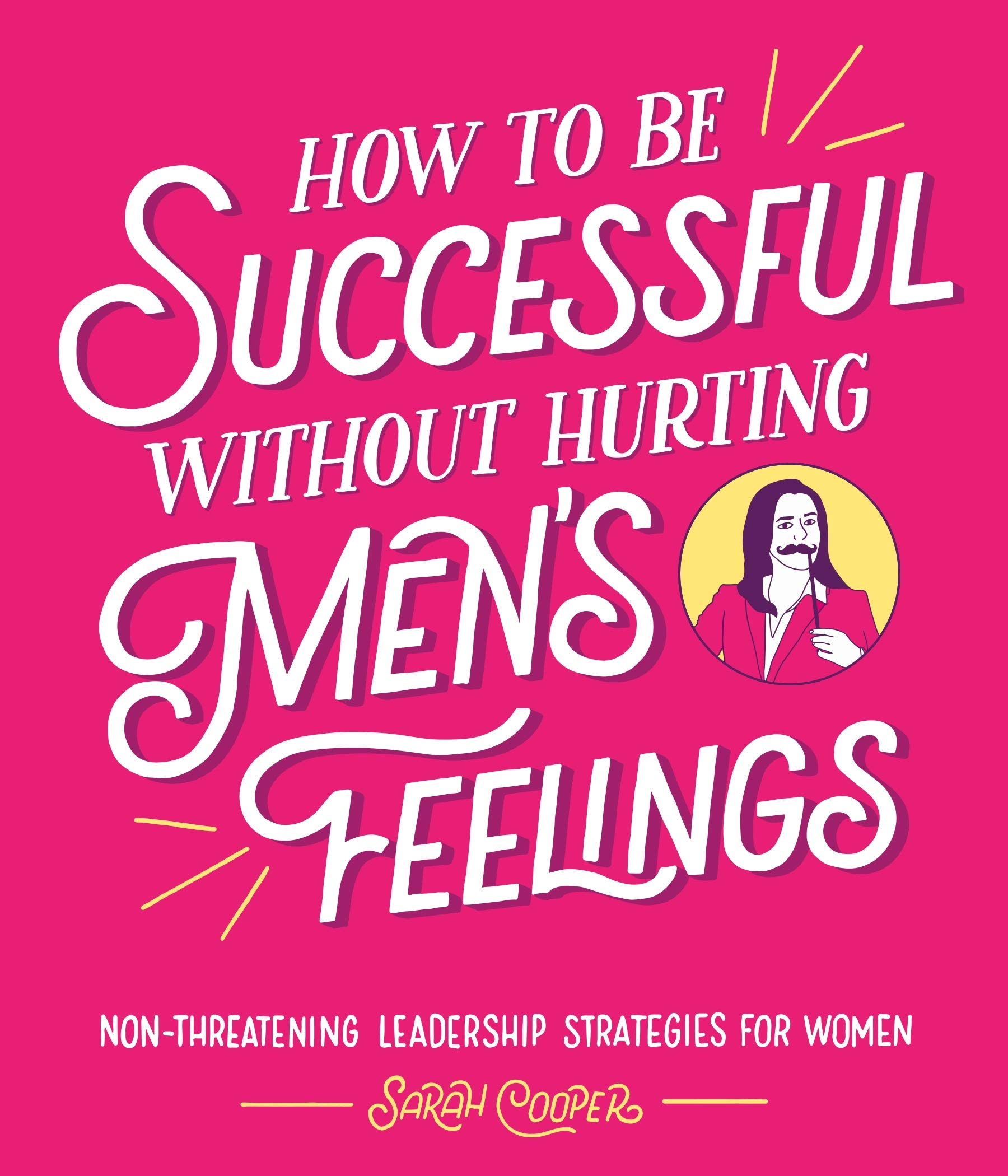 How to Be Successful Without Hurting Men's Feelings: Non threatening Leadership Strategies for Women