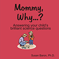 Mommy Why... : Answering Your Child's Brilliant Science Questions