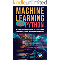 Machine Learning with Python: A Step-By-Step Guide to Learn and Master Python Machine Learning (English Edition)