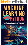 Machine Learning with Python: A Step-By-Step Guide to Learn and Master Python Machine Learning