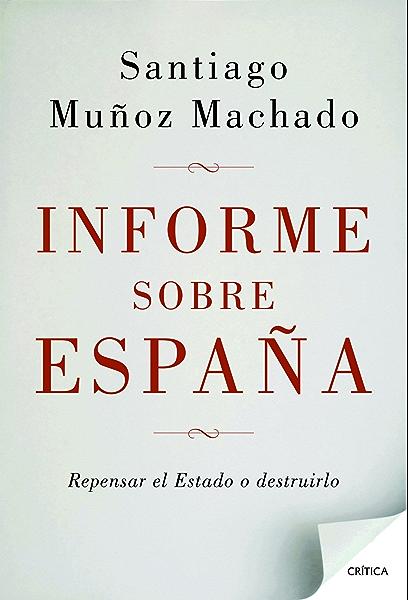 Informe sobre España: Repensar el Estado o destruirlo eBook ...