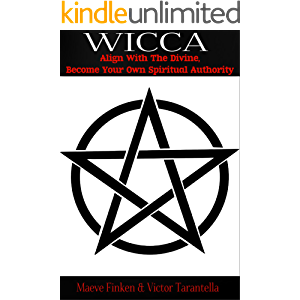 Wicca: Align With the Divine, Become Your Own Spiritual Authority (magick, occultism, karma, women's spirituality, pagan…