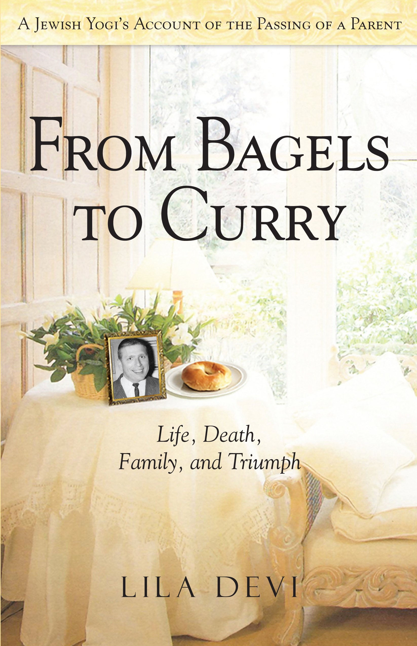 From Bagels to Curry: Life, Death, Family, and Triumph ebook