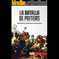 La batalla de Poitiers: Carlos Martel, el nacimiento de una figura heroica (Historia)