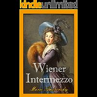 Wiener Intermezzo. Ein historischer Liebesroman aus dem Wien Maria Theresias