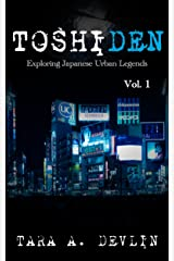 Toshiden: Exploring Japanese Urban Legends: Volume One Kindle Edition