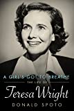 A Girl's Got to Breathe: The Life of Teresa Wright (Hollywood Legends)
