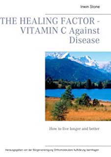 The Healing Factor - Vitamin C Against Disease: How to live longer and better (