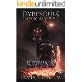 Pyresouls Apocalypse: Rewind: A Dark Progression Fantasy LitRPG Series (Pyresouls Apocalypse, Book 1)