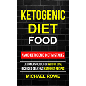 Ketogenic Diet Food: Avoid Ketogenic Diet Mistakes: Beginners Guide For Weight Loss: Includes Delicious Ketogenic Diet…