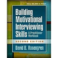Building Motivational Interviewing Skills: A Practitioner Workbook 2ed