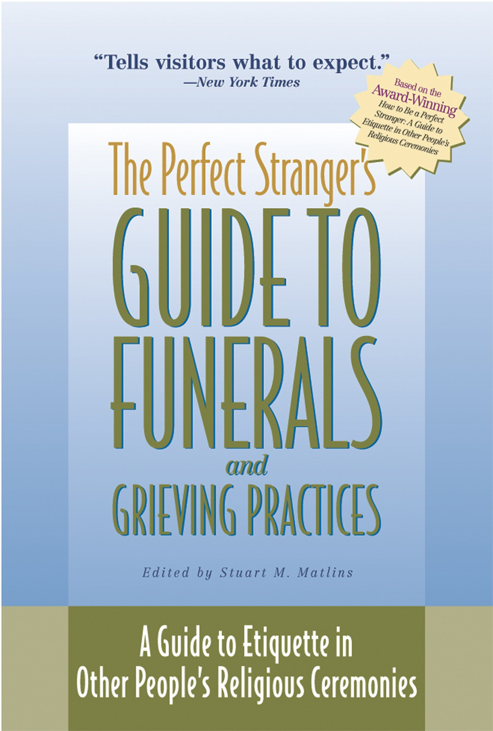 The perfect strangers guide to funerals and grieving practices a the perfect strangers guide to funerals and grieving practices a guide to etiquette in other peoples religious ceremonies stuart m matlins izmirmasajfo