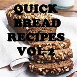 Quick Bread Recipes Cookbook Vol 2