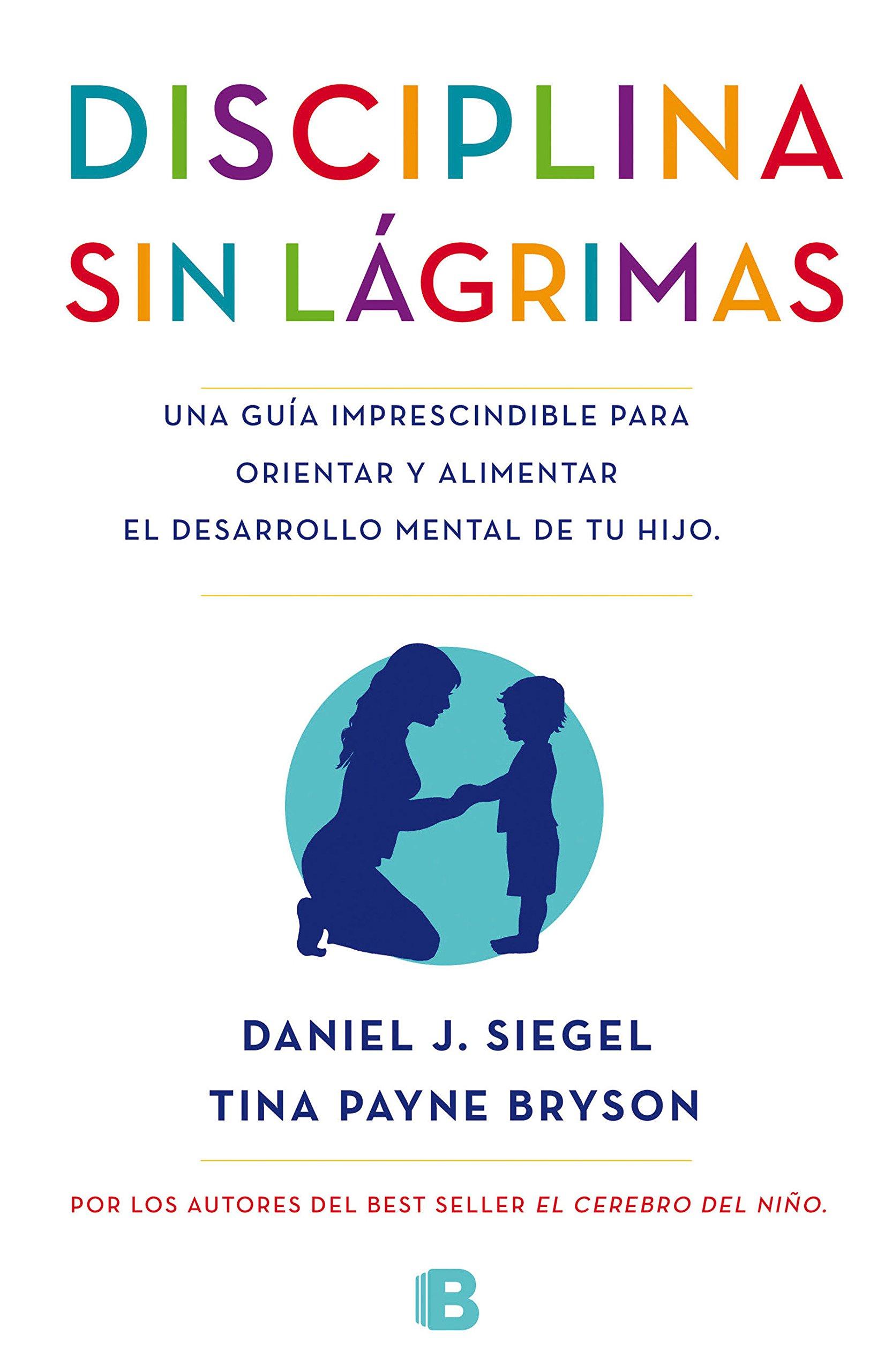 Disciplina sin lágrimas: Una guía imprescindible para orientar y alimentar  el desarrollo mental de tu hijo No ficción: Amazon.es: Daniel J. Siegel, ...