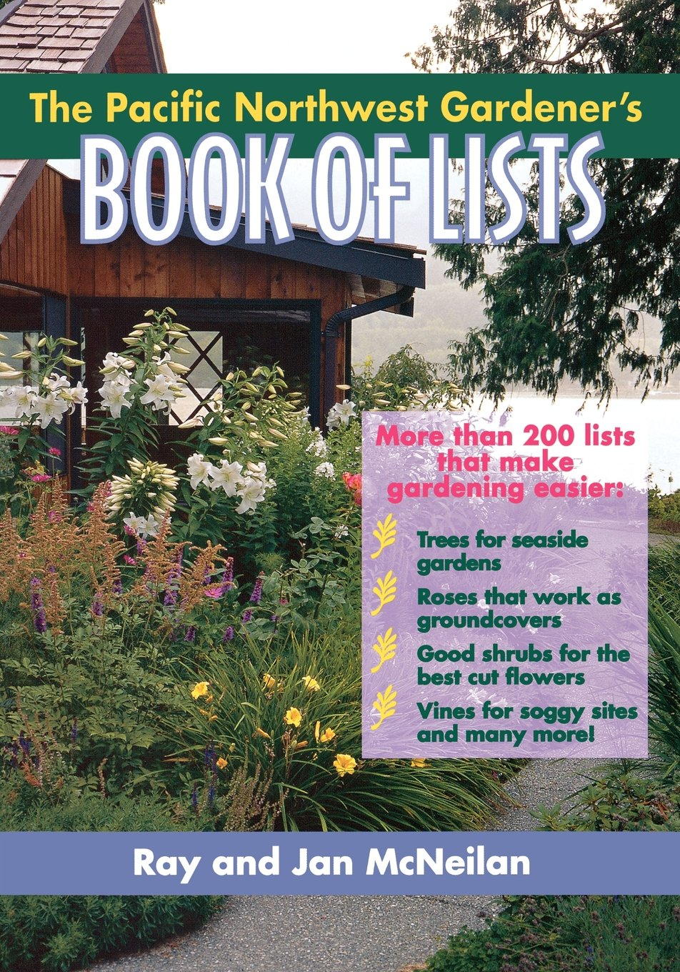 the pacific northwest gardener u0027s book of lists ray mcneilan jan