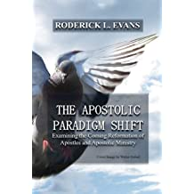 The Apostolic Paradigm Shift: Examining the Coming Reformation of Apostles and Apostolic Ministry