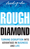 Rough Diamond: Turning Disruption Into Advantage in Business and Life (English Edition)