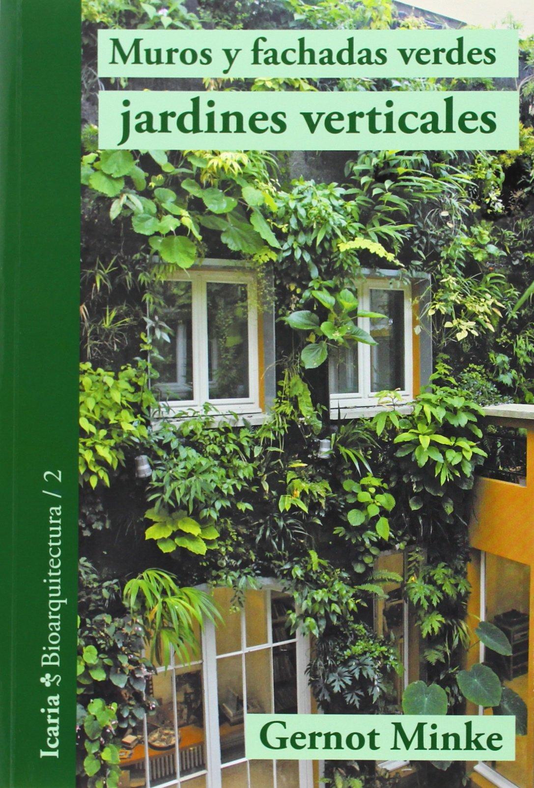 Muros y fachadas verdes, jardines verticales: Sistemas y plantas, funciones y aplicaciones Bioarquitectura: Amazon.es: Minke, Gernot: Libros