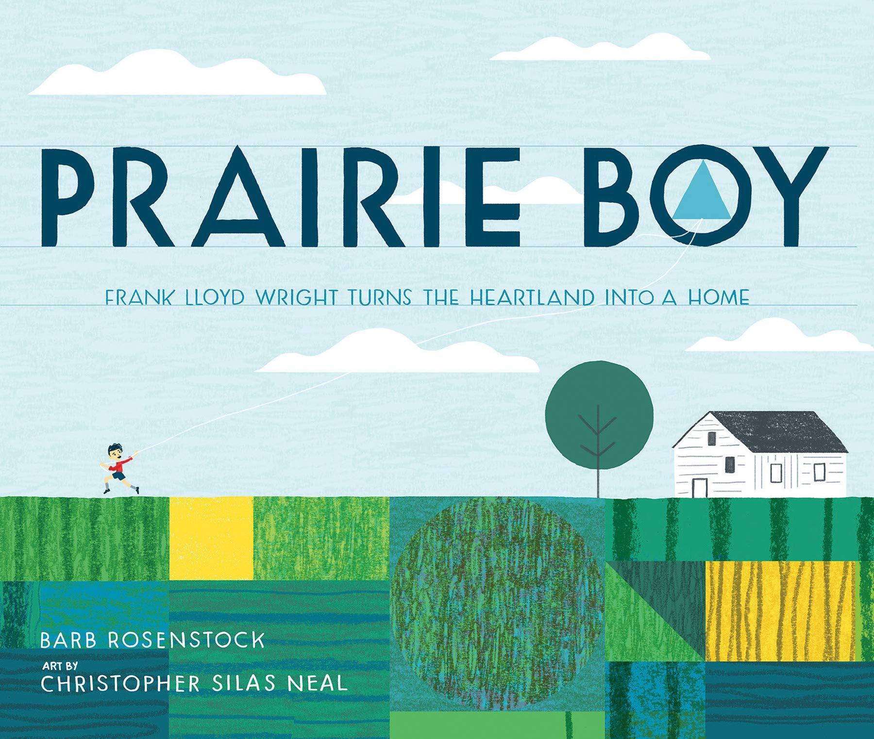 Prairie Boy: Frank Lloyd Wright Turns the Heartland into a Home:  Rosenstock, Barb, Neal, Christopher Silas: 9781629794402: Amazon.com: Books