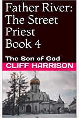 Father River: The Street Priest Book 4: The Son of God (Father River Series ) Kindle Edition