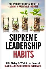 Supreme Leadership Habits: 70+ Entrepreneurs' Secrets to Growing a Profitable Business Kindle Edition