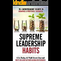 Supreme Leadership Habits: 70+ Entrepreneurs' Secrets to Growing a Profitable Business (English Edition)