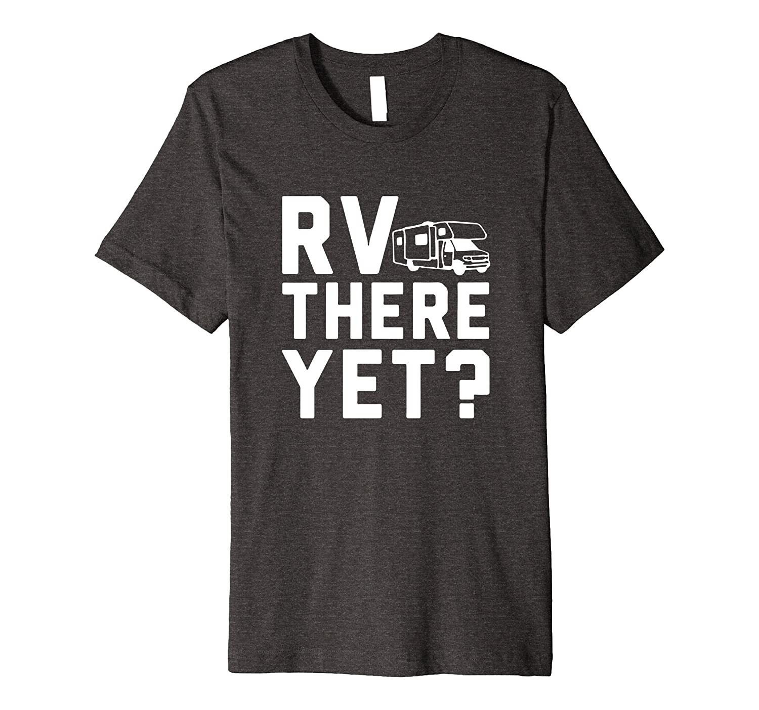 RV Are We Almost There Yet Road Trip Travel Vacation T-Shirt