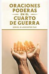 Oraciones Poderosas en el Cuarto de Guerra: Aprendiendo a orar como un guerrero poderoso en la oración (Plan de Batalla Espiritual para la Oración nº 1) (Spanish Edition) eBook Kindle