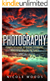 Photography: Complete Guide to Taking Stunning,Beautiful Digital Pictures (photography, stunning digital, great pictures, digital photography, portrait ... good pictures) (English Edition)