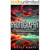 Photography: Complete Guide to Taking Stunning,Beautiful Digital Pictures (photography, stunning digital, great pictures, digital photography, portrait ... landscape photography, good pictures)