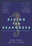 Diving for Seahorses : The Science and Secrets of Memory