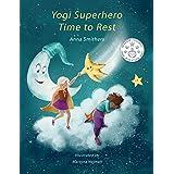 Yogi Superhero Time to Rest: A Children's book about Yoga, Mindfulness and Relaxation. (Yogi Superhero Series)