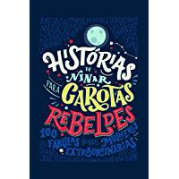 Histórias de ninar para garotas rebeldes: 100 fábulas sobre mulheres extraordinárias