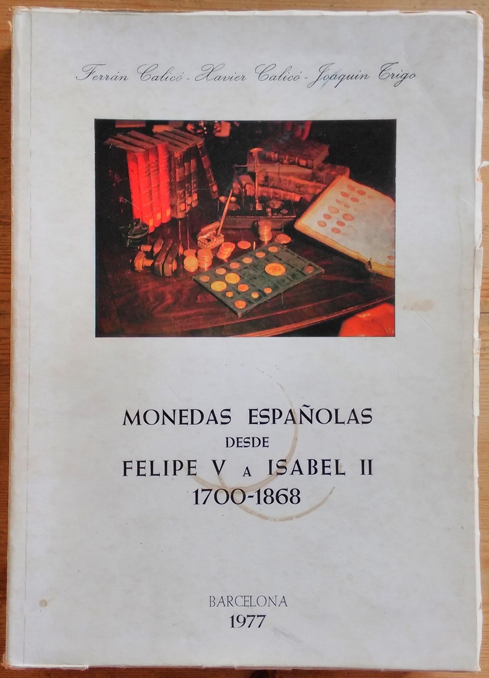 MONEDAS ESPAÑOLAS DESDE FELIPE V A ISABEL II 1700 - 1868: Amazon.es: Ferran Calico - Xavier Calico - Joaquin Trigo: Libros