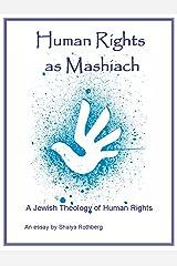 Human Rights as Mashiach - A Jewish Theology of Human Rights Kindle Edition