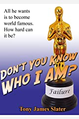 Don't You Know Who I Am?: A Memoir of the World's Least Successful Actor Kindle Edition