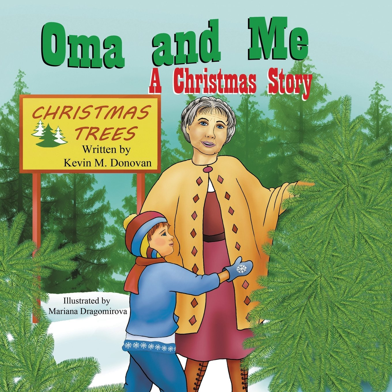 Oma and Me: A Christmas Story: Kevin M. Donovan, Mariana Dragomirova ...