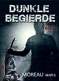 Dunkle Begierde - Teil 3: Thriller - Roman