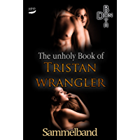 The unholy Book of Tristan Wrangler - Sammelband (Immer wieder ... Reihe 1)