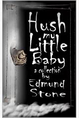 Hush my Little Baby: a Collection by Edmund Stone Kindle Edition