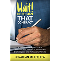 Wait! Don't Sign That Contract: A Financial Gameplan for the Transition into and out of Athletics for the Collegiate and…