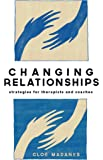Changing Relationships: Strategies for Therapists and Coaches