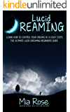 Lucid Dreaming: Learn How To Control Your Dreams In 10 Easy Steps - Lucid Dreaming Techniques (Lucid Dreaming, Astral Projection, Visualization Techniques) (English Edition)