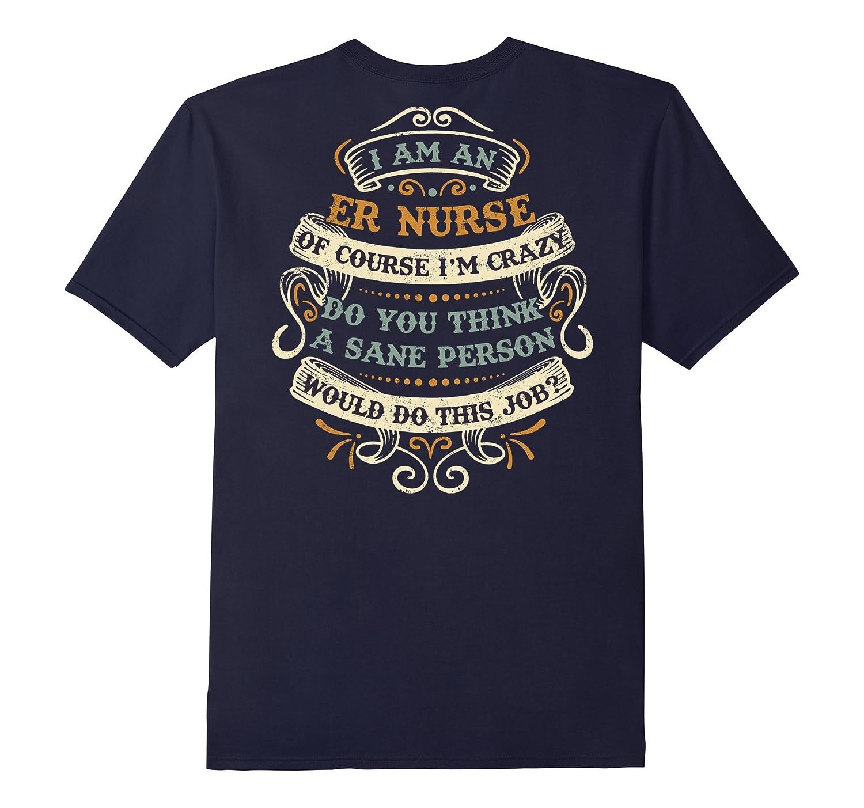 I Am An ER Nurse T-shirt Im Crazy Do You Think-TD