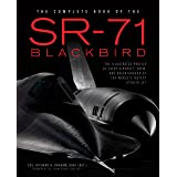 The Complete Book of the SR-71 Blackbird: The Illustrated Profile of Every Aircraft, Crew, and Breakthrough of the World's Fa