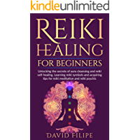 Reiki Healing for Beginners: Unlocking the secrets of aura cleansing and reiki self-healing. Learning reiki symbols and…